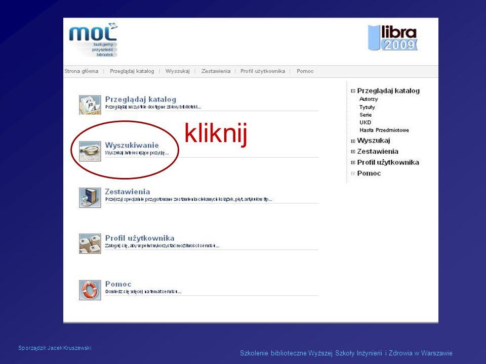 Sporządził: Jacek Kruszewski Szkolenie biblioteczne Wyższej Szkoły Inżynierii i Zdrowia w Warszawie kliknij