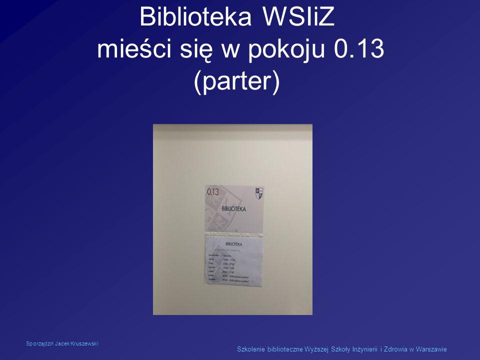 Szkolenie biblioteczne Wyższej Szkoły Inżynierii i Zdrowia w Warszawie Biblioteka WSIiZ mieści się w pokoju 0.13 (parter) Sporządził: Jacek Kruszewski