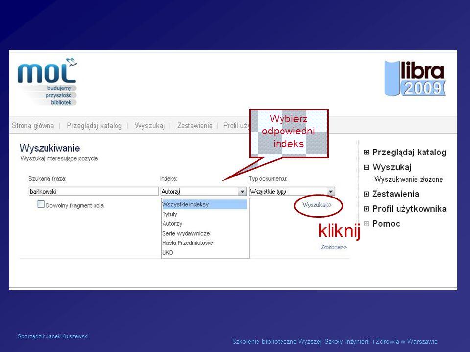 Sporządził: Jacek Kruszewski Szkolenie biblioteczne Wyższej Szkoły Inżynierii i Zdrowia w Warszawie Wybierz odpowiedni indeks kliknij