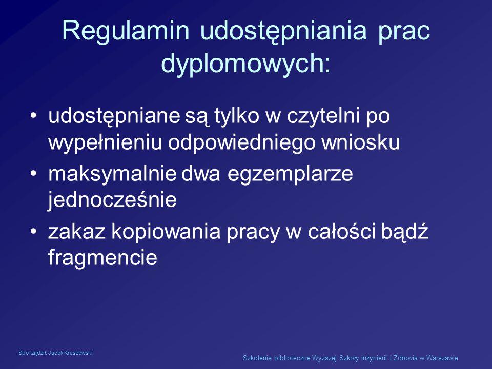Sporządził: Jacek Kruszewski Szkolenie biblioteczne Wyższej Szkoły Inżynierii i Zdrowia w Warszawie Regulamin udostępniania prac dyplomowych: udostępn
