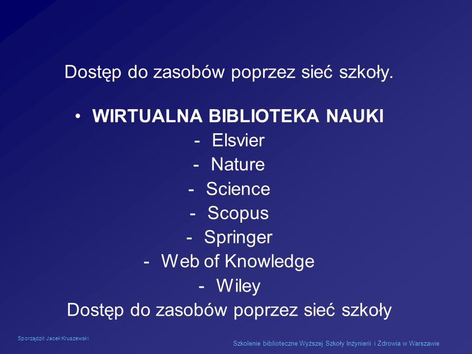 Sporządził: Jacek Kruszewski Szkolenie biblioteczne Wyższej Szkoły Inżynierii i Zdrowia w Warszawie Dostęp do zasobów poprzez sieć szkoły. WIRTUALNA B