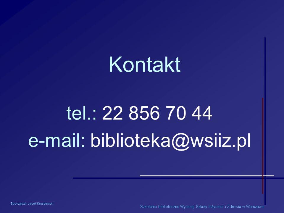 Szkolenie biblioteczne Wyższej Szkoły Inżynierii i Zdrowia w Warszawie Kontakt tel.: 22 856 70 44 e-mail: biblioteka@wsiiz.pl