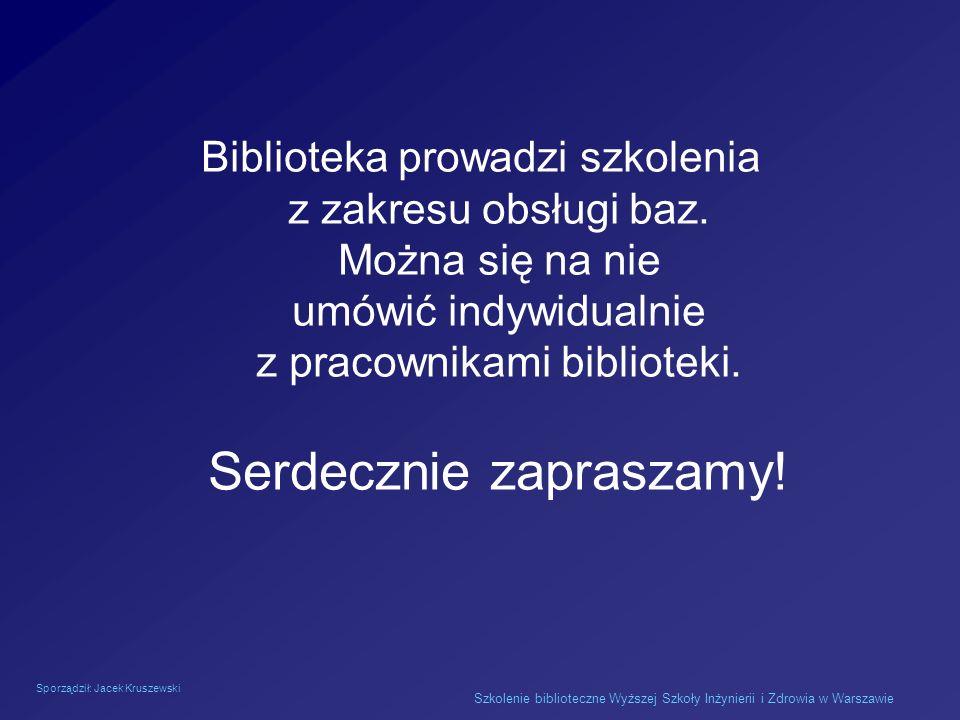 Sporządził: Jacek Kruszewski Szkolenie biblioteczne Wyższej Szkoły Inżynierii i Zdrowia w Warszawie Biblioteka prowadzi szkolenia z zakresu obsługi ba