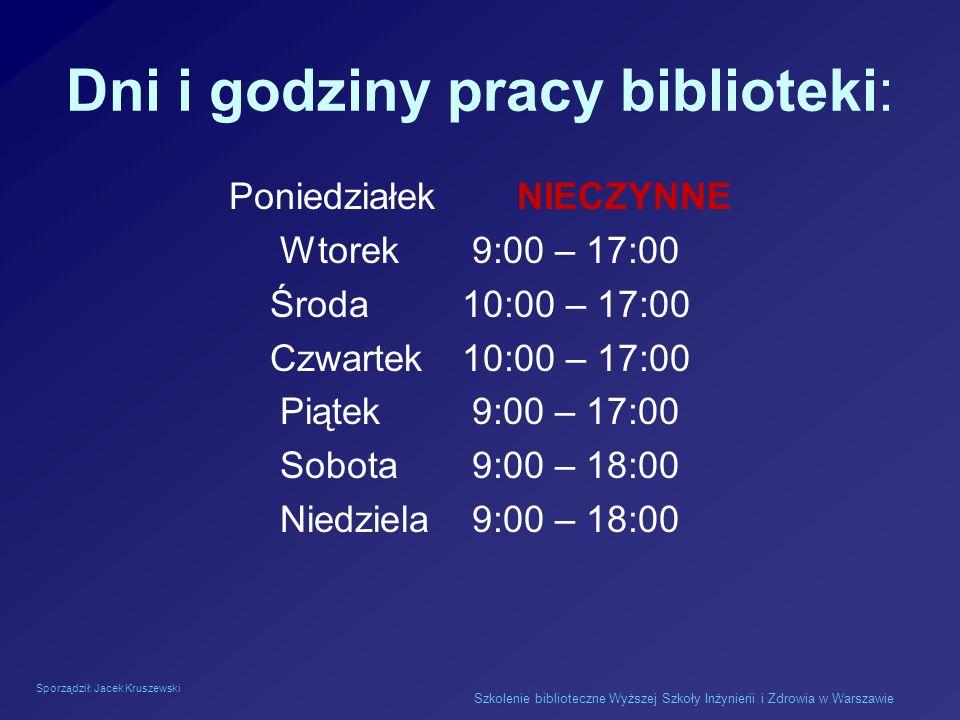 Sporządził: Jacek Kruszewski Szkolenie biblioteczne Wyższej Szkoły Inżynierii i Zdrowia w Warszawie Dni i godziny pracy biblioteki: Poniedziałek NIECZ