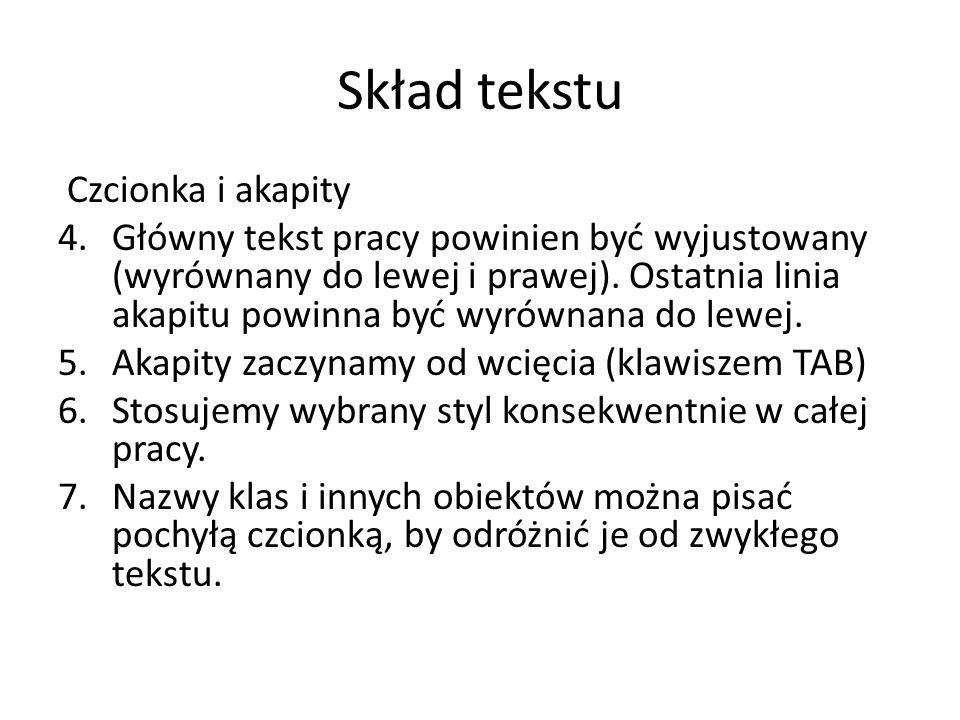 Skład tekstu Czcionka i akapity 4.Główny tekst pracy powinien być wyjustowany (wyrównany do lewej i prawej).