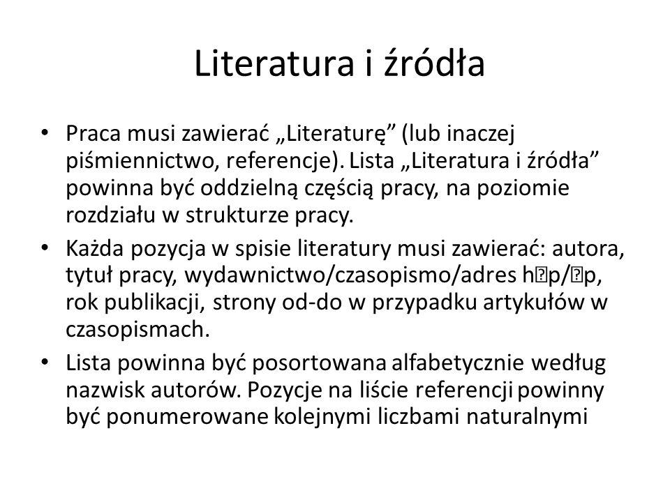 """Literatura i źródła Praca musi zawierać """"Literaturę (lub inaczej piśmiennictwo, referencje)."""