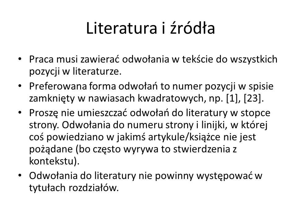 Literatura i źródła Praca musi zawierać odwołania w tekście do wszystkich pozycji w literaturze.