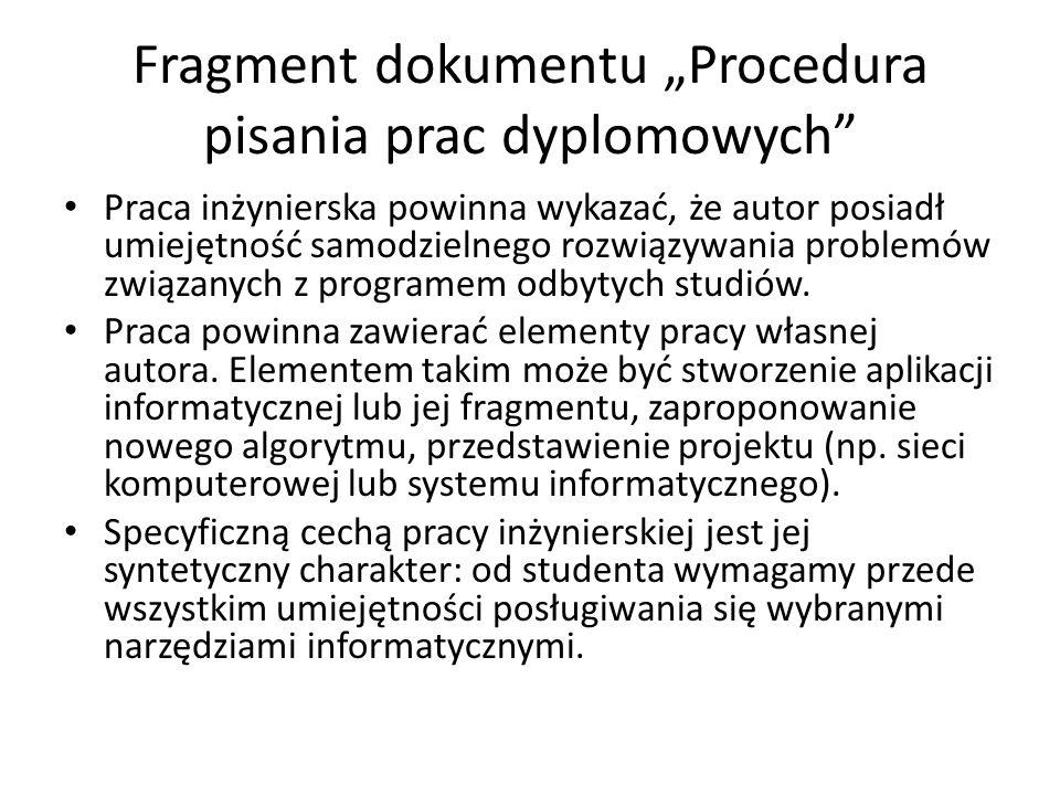 """Fragment dokumentu """"Procedura pisania prac dyplomowych Praca inżynierska powinna wykazać, że autor posiadł umiejętność samodzielnego rozwiązywania problemów związanych z programem odbytych studiów."""