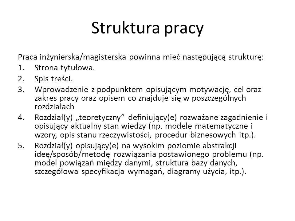 Struktura pracy Praca inżynierska/magisterska powinna mieć następującą strukturę: 1.Strona tytułowa.