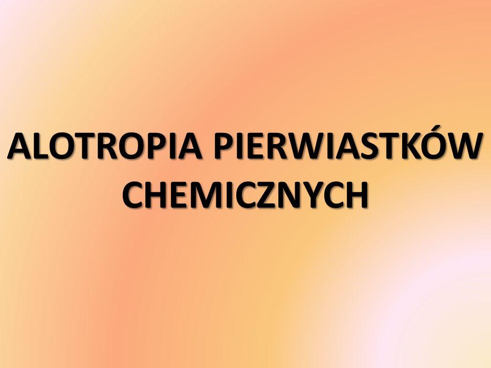 Definicja alotropii Alotropia Jest to zjawisko występowania, w tym samym stanie skupienia, różnych odmian tego samego pierwiastka chemicznego różniących się właściwościami fizycznymi i chemicznymi.