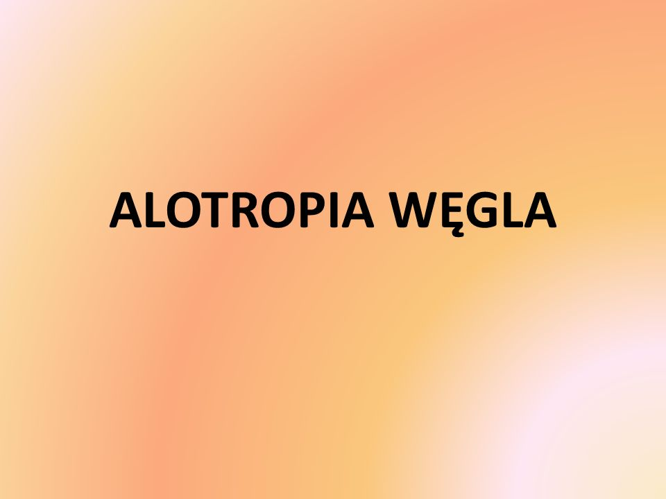 ALOTROPIA WĘGLA