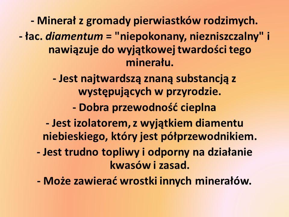 - Minerał z gromady pierwiastków rodzimych. - łac. diamentum =