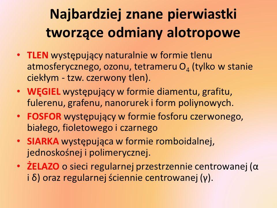 Najbardziej znane pierwiastki tworzące odmiany alotropowe TLEN występujący naturalnie w formie tlenu atmosferycznego, ozonu, tetrameru O 4 (tylko w st