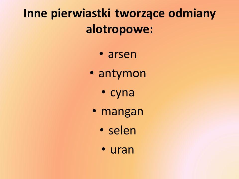 Inne pierwiastki tworzące odmiany alotropowe: arsen antymon cyna mangan selen uran