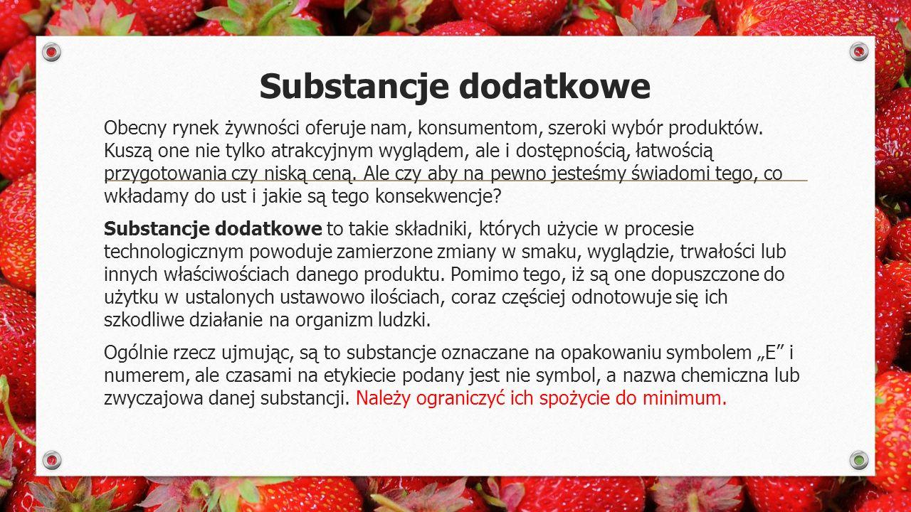 Substancje dodatkowe Obecny rynek żywności oferuje nam, konsumentom, szeroki wybór produktów.