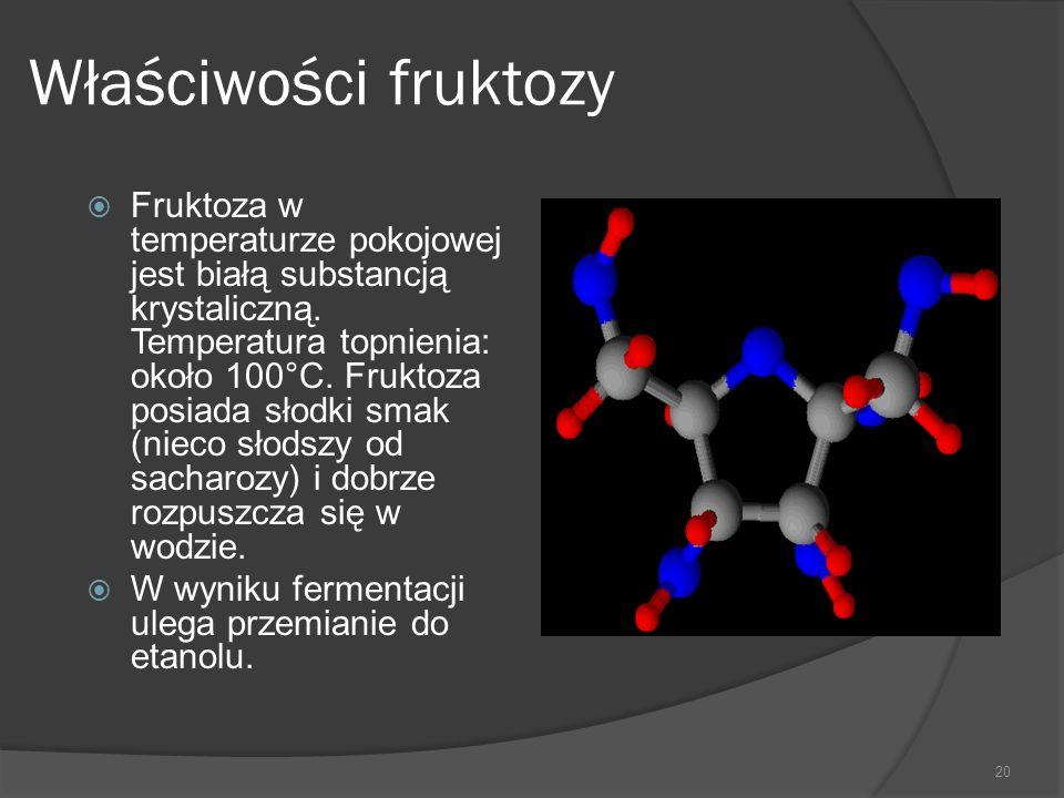 Właściwości fruktozy  Fruktoza w temperaturze pokojowej jest białą substancją krystaliczną. Temperatura topnienia: około 100°C. Fruktoza posiada słod