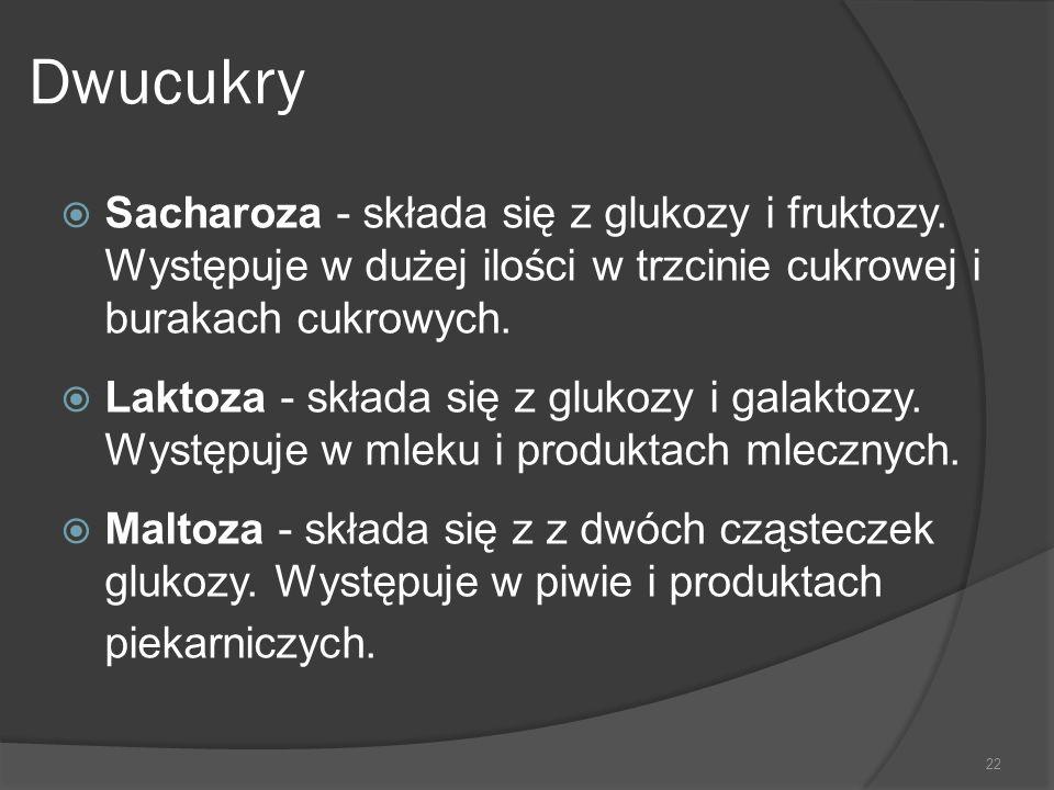 Dwucukry  Sacharoza - składa się z glukozy i fruktozy. Występuje w dużej ilości w trzcinie cukrowej i burakach cukrowych.  Laktoza - składa się z gl