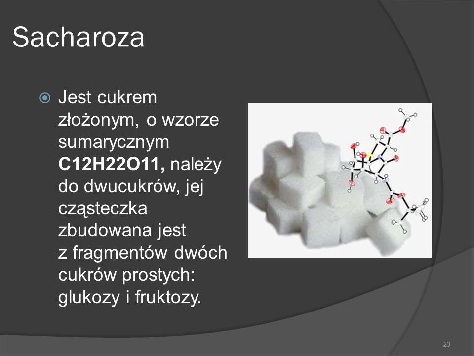 Sacharoza  Jest cukrem złożonym, o wzorze sumarycznym C12H22O11, należy do dwucukrów, jej cząsteczka zbudowana jest z fragmentów dwóch cukrów prostyc