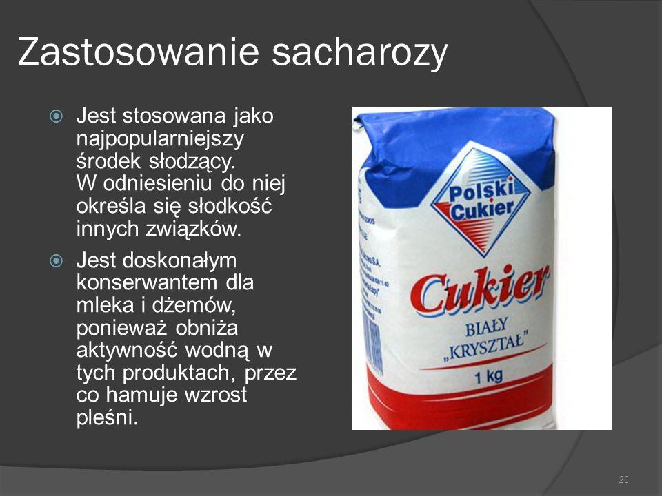 Zastosowanie sacharozy  Jest stosowana jako najpopularniejszy środek słodzący. W odniesieniu do niej określa się słodkość innych związków.  Jest dos