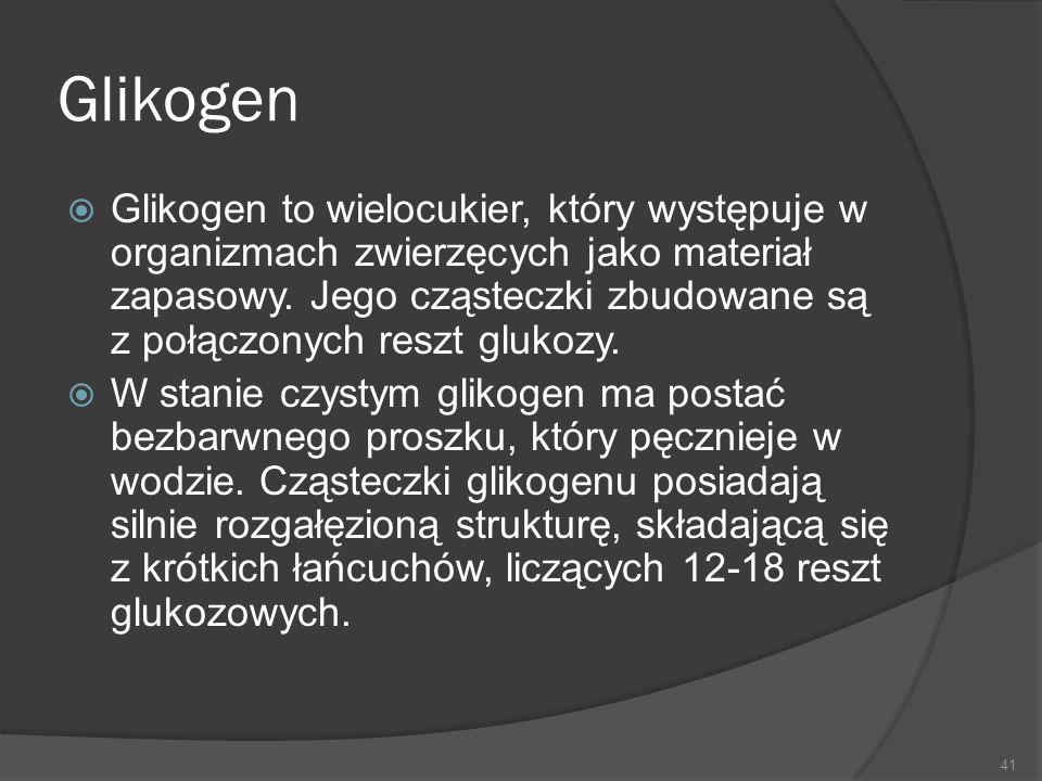 Glikogen  Glikogen to wielocukier, który występuje w organizmach zwierzęcych jako materiał zapasowy. Jego cząsteczki zbudowane są z połączonych reszt