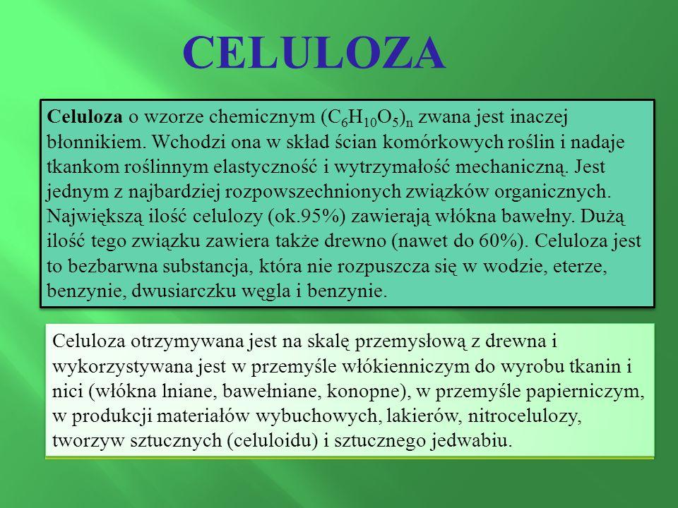 CELULOZA Celuloza o wzorze chemicznym (C 6 H 10 O 5 ) n zwana jest inaczej błonnikiem.