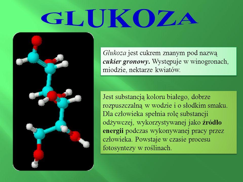 Glukoza jest cukrem znanym pod nazwą cukier gronowy.