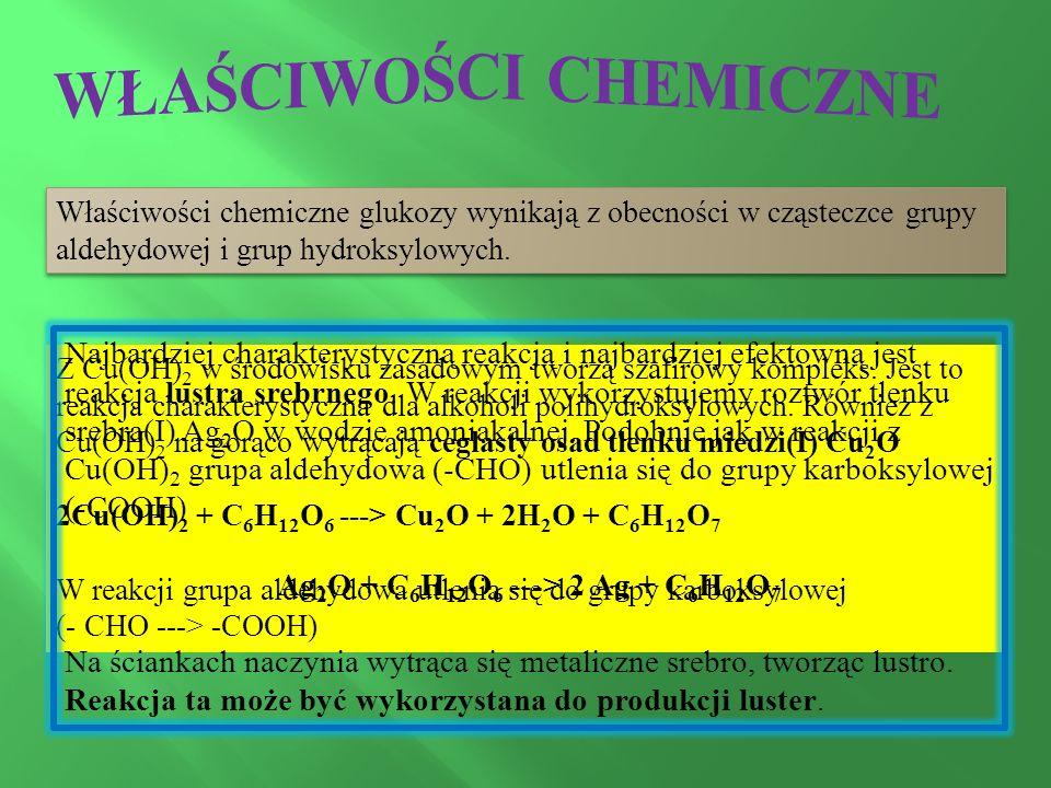 Właściwości chemiczne glukozy wynikają z obecności w cząsteczce grupy aldehydowej i grup hydroksylowych.