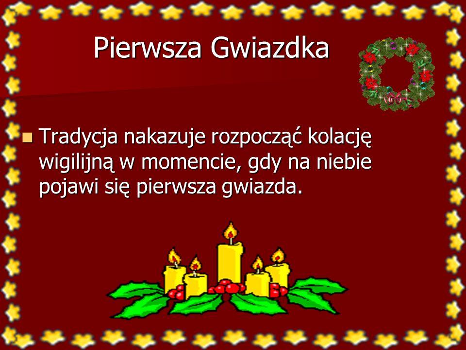 Wigilia Tradycyjnie wieczerza wigilijna rozpoczyna się wraz z pierwszą gwiazdką na niebie.