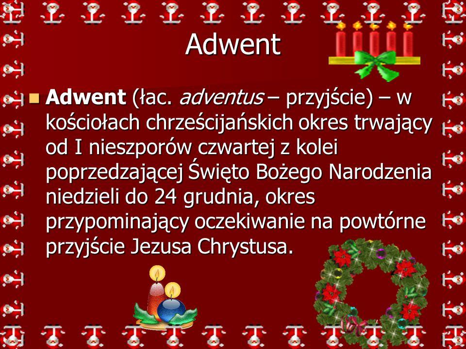 Adwent Adwent (łac. adventus – przyjście) – w kościołach chrześcijańskich okres trwający od I nieszporów czwartej z kolei poprzedzającej Święto Bożego