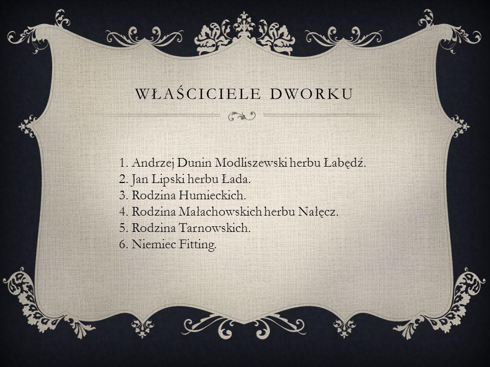 WŁAŚCICIELE DWORKU 1.Andrzej Dunin Modliszewski herbu Łabędź.