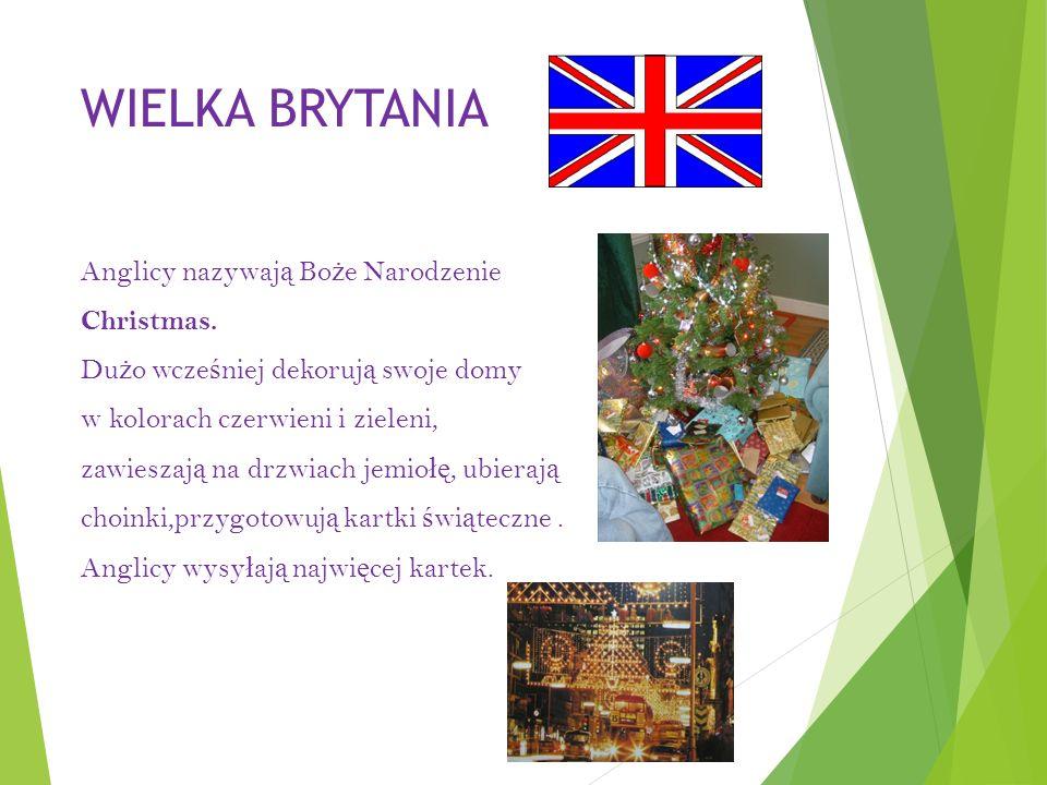 WIELKA BRYTANIA Anglicy nazywaj ą Bo ż e Narodzenie Christmas.