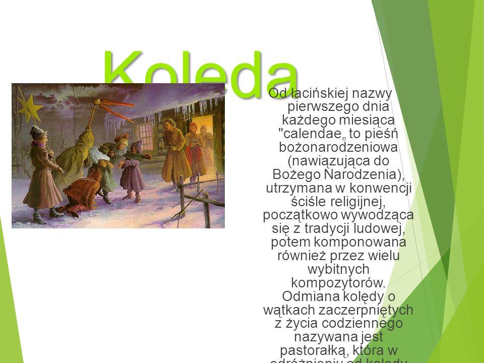 """Kolęda Od łacińskiej nazwy pierwszego dnia każdego miesiąca calendae"""" to pieśń bożonarodzeniowa (nawiązująca do Bożego Narodzenia), utrzymana w konwencji ściśle religijnej, początkowo wywodząca się z tradycji ludowej, potem komponowana również przez wielu wybitnych kompozytorów."""