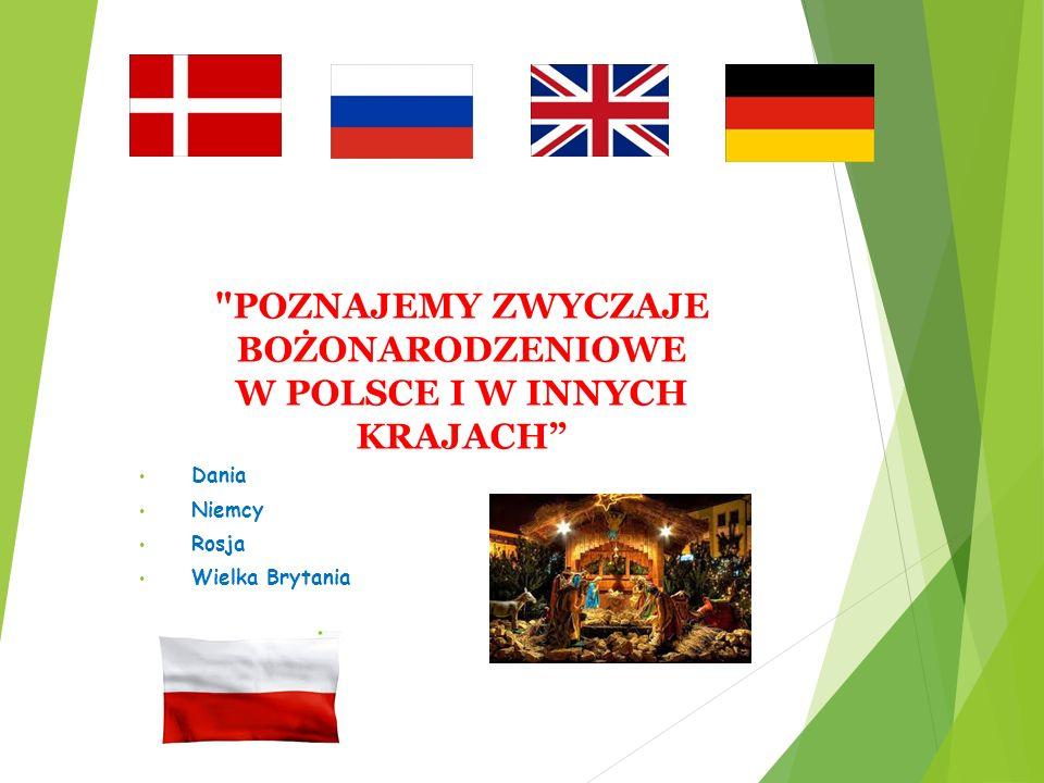 POZNAJEMY ZWYCZAJE BOŻONARODZENIOWE W POLSCE I W INNYCH KRAJACH Dania Niemcy Rosja Wielka Brytania