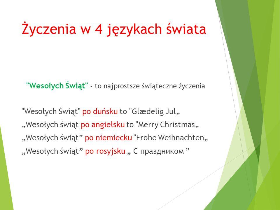 """Życzenia w 4 językach świata Wesołych Świąt - to najprostsze świąteczne życzenia Wesołych Świąt po duńsku to Glædelig Jul"""" """"Wesołych świąt po angielsku to Merry Christmas"""" """"Wesołych świąt po niemiecku Frohe Weihnachten"""" """"Wesołych świąt po rosyjsku """" C праздником"""