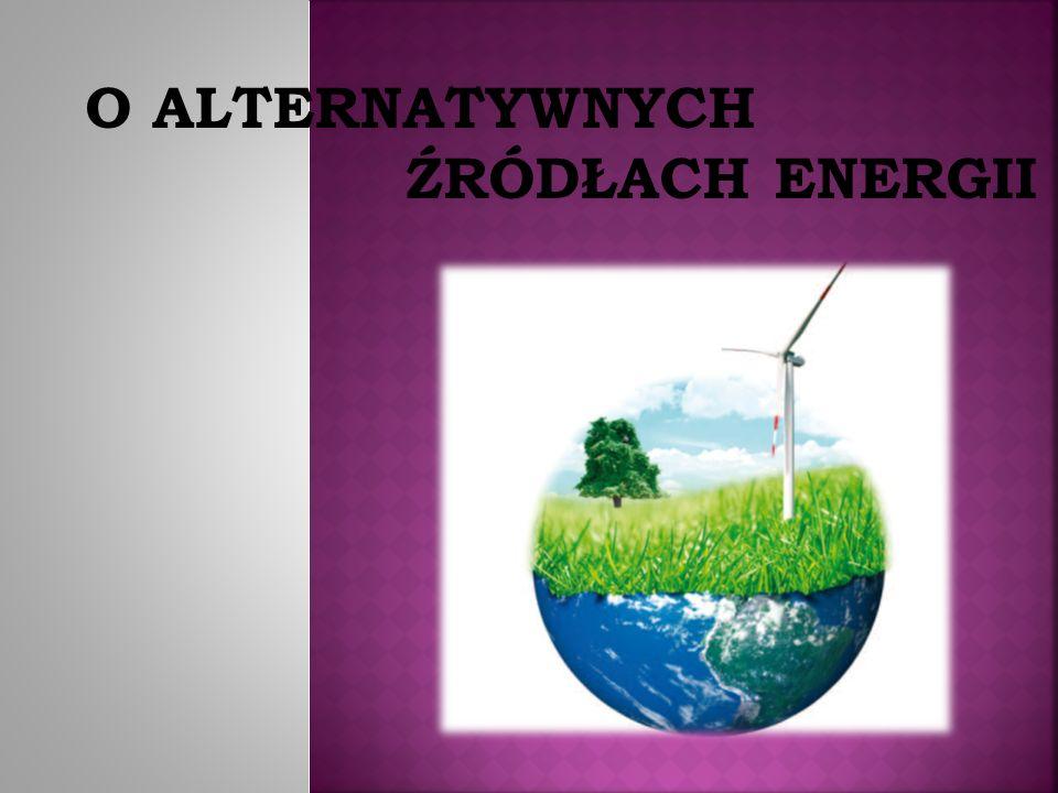 O ALTERNATYWNYCH ŹRÓDŁACH ENERGII