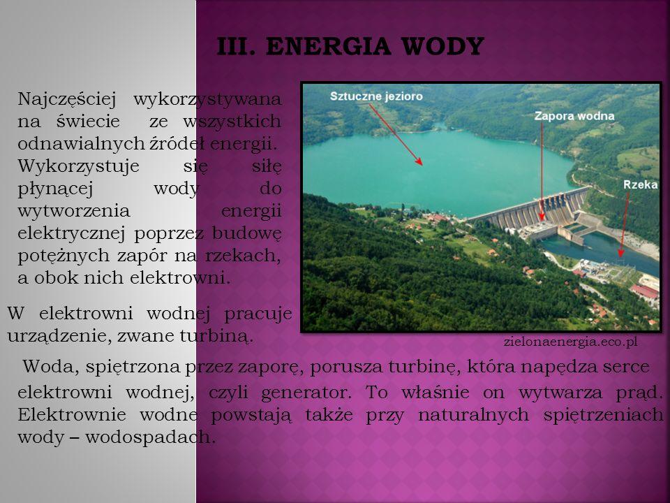III. ENERGIA WODY Najczęściej wykorzystywana na świecie ze wszystkich odnawialnych źródeł energii.