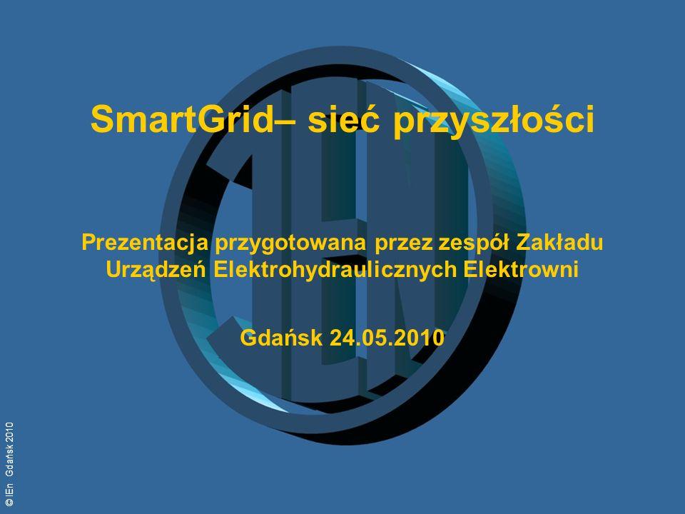 © IEn Gdańsk 2010 SmartGrid– sieć przyszłości Prezentacja przygotowana przez zespół Zakładu Urządzeń Elektrohydraulicznych Elektrowni Gdańsk 24.05.201