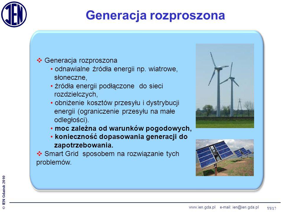 11/ 17 © IEN Gdańsk 2010 www.ien.gda.pl e-mail: ien@ien.gda.pl Generacja rozproszona  Generacja rozproszona odnawialne źródła energii np. wiatrowe, s