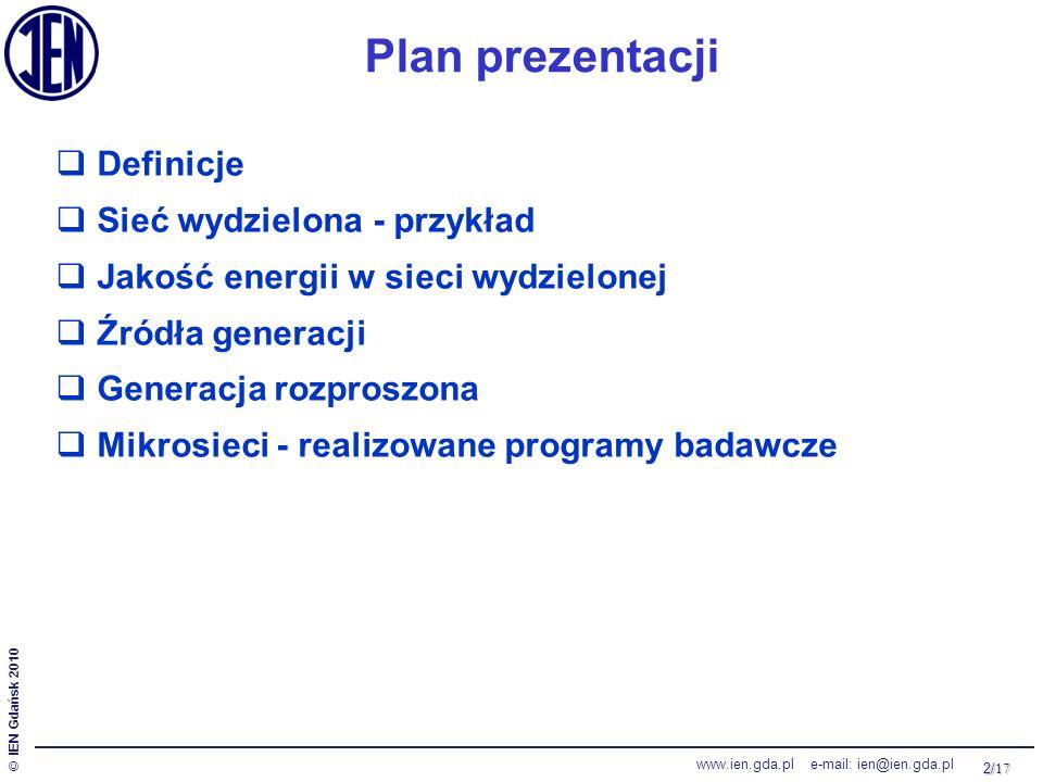 2/ 17 © IEN Gdańsk 2010 www.ien.gda.pl e-mail: ien@ien.gda.pl  Definicje  Sieć wydzielona - przykład  Jakość energii w sieci wydzielonej  Źródła g