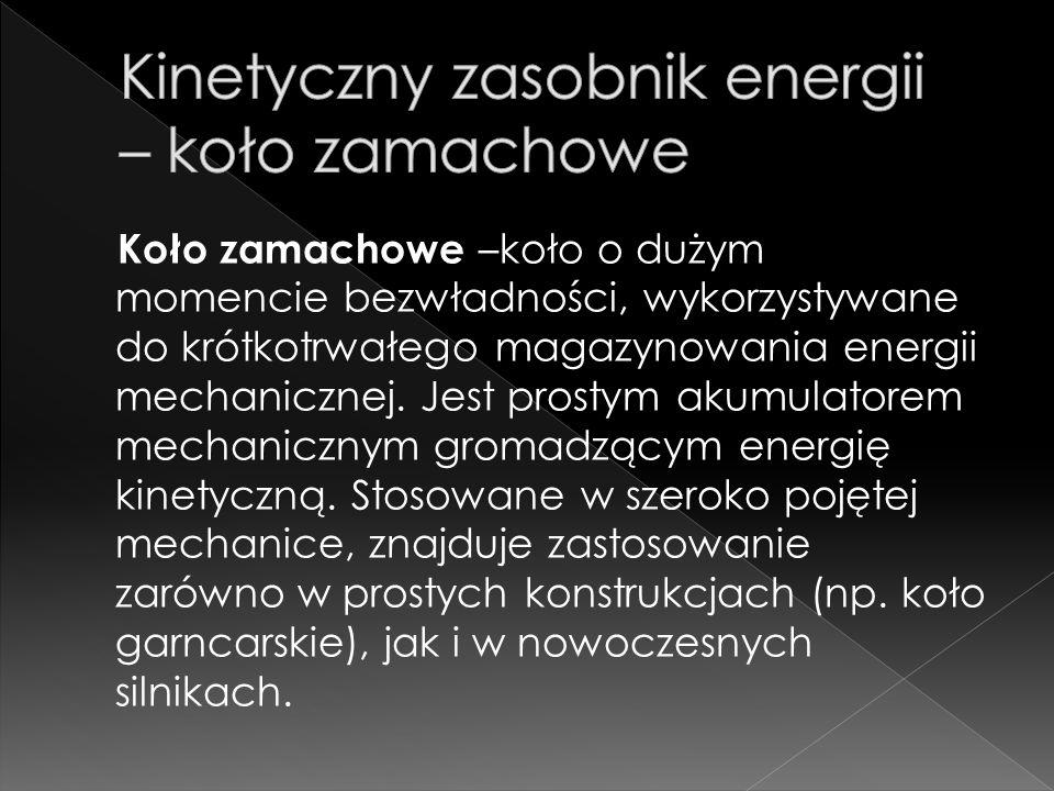 Kinetyczne zasobniki energii, nazywane też kołami zamachowymi, znane są i wykorzystywane od dawna w różnych układach, nie tylko w źródłach rezerwowego zasilania elektrycznego.