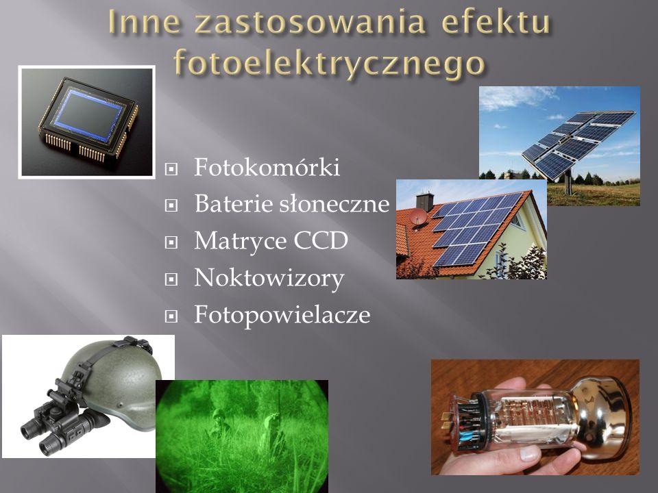  Fotokomórki  Baterie słoneczne  Matryce CCD  Noktowizory  Fotopowielacze