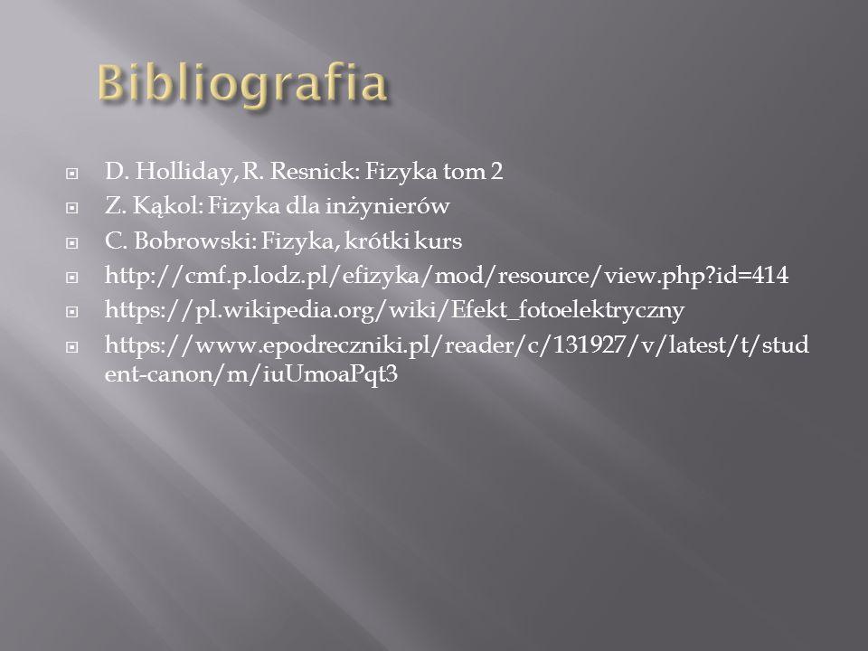  D. Holliday, R. Resnick: Fizyka tom 2  Z. Kąkol: Fizyka dla inżynierów  C. Bobrowski: Fizyka, krótki kurs  http://cmf.p.lodz.pl/efizyka/mod/resou