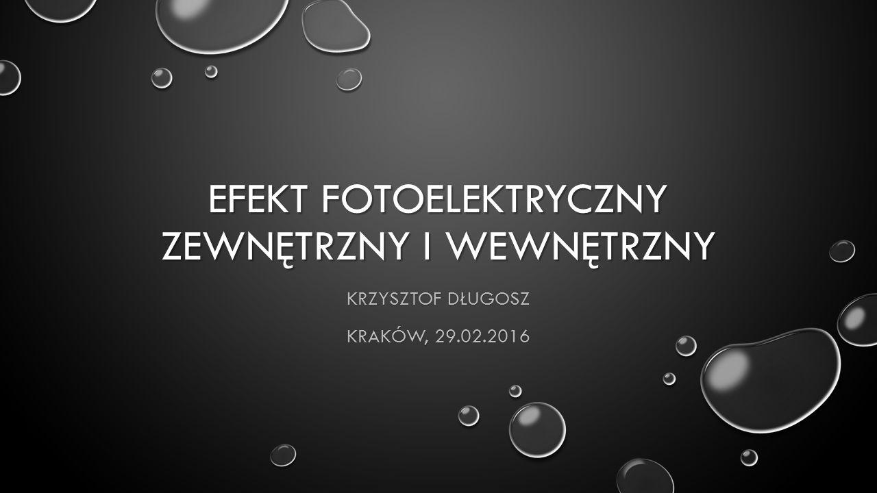 EFEKT FOTOELEKTRYCZNY ZEWNĘTRZNY I WEWNĘTRZNY KRZYSZTOF DŁUGOSZ KRAKÓW, 29.02.2016