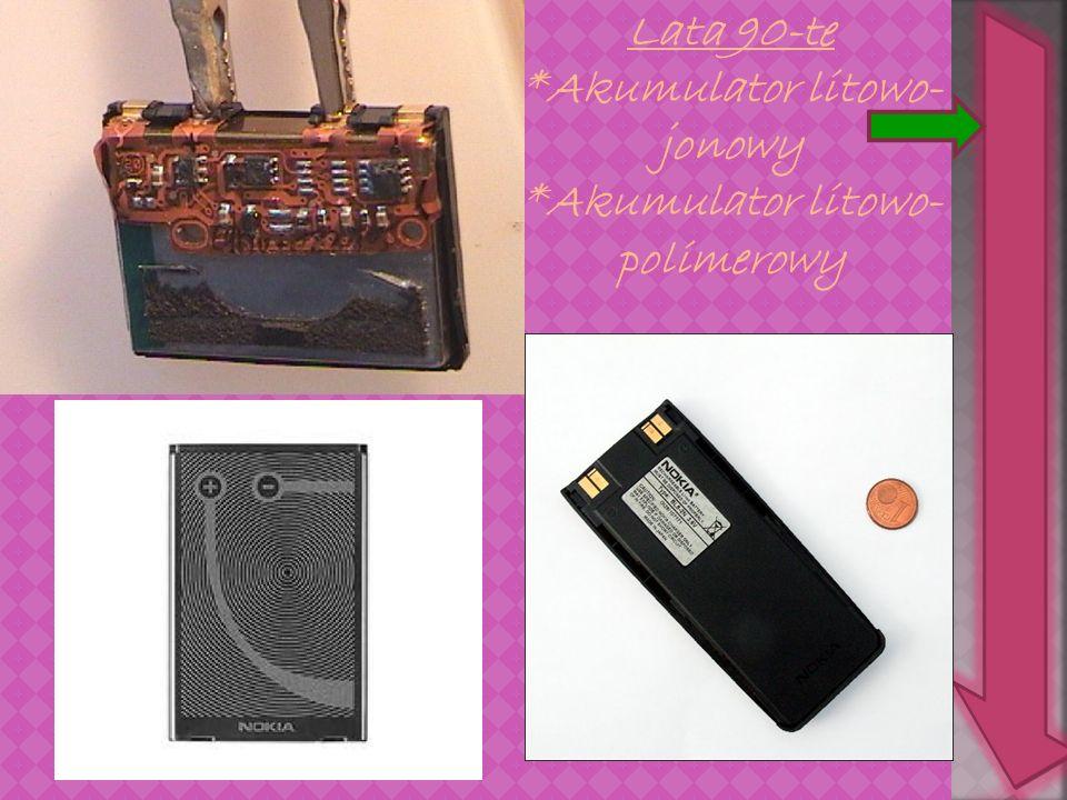 Lata 90-te *Akumulator litowo- jonowy *Akumulator litowo- polimerowy