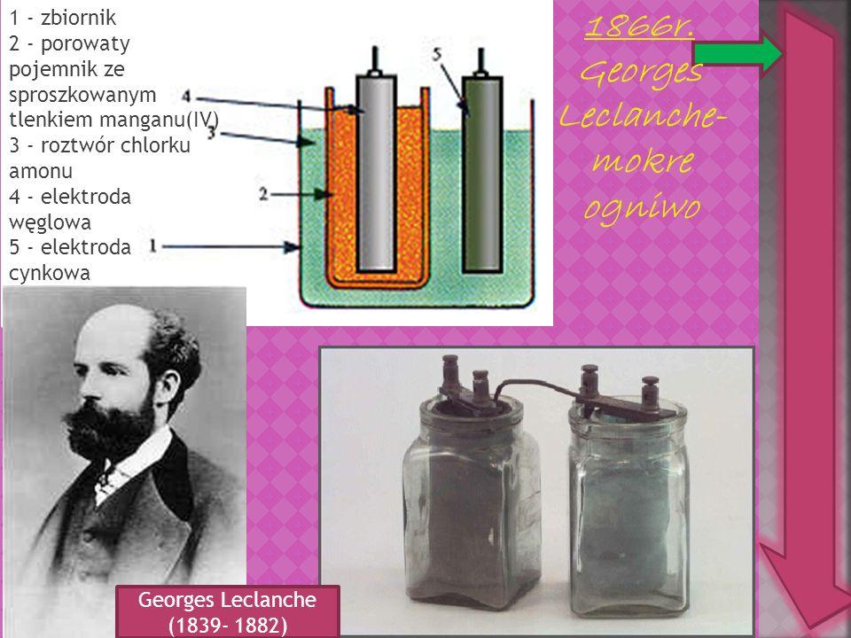1866r. Georges Leclanche- mokre ogniwo 1 - zbiornik 2 - porowaty pojemnik ze sproszkowanym tlenkiem manganu(IV) 3 - roztwór chlorku amonu 4 - elektrod