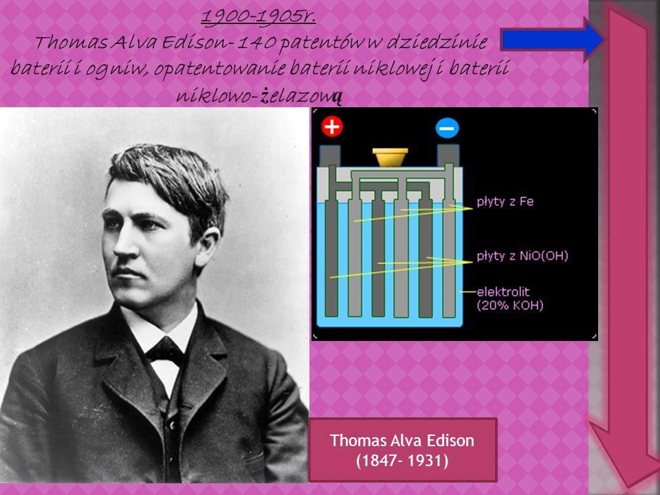 1900-1905r. Thomas Alva Edison- 140 patentów w dziedzinie baterii i ogniw, opatentowanie baterii niklowej i baterii niklowo- ż elazow ą Thomas Alva Ed