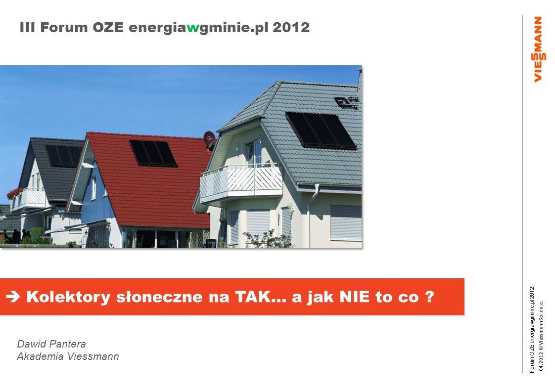 Forum OZE energiawgminie.pl 2012 0 4.2012 © Viessmann Sp. z o.o. III Forum OZE energiawgminie.pl 2012 Program produkcji pomp ciepła  Kolektory słonec