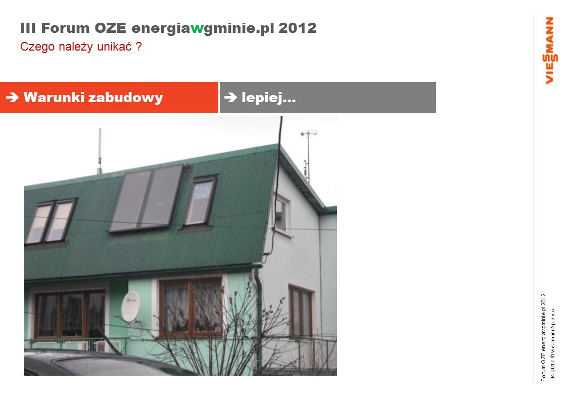 Forum OZE energiawgminie.pl 2012 0 4.2012 © Viessmann Sp. z o.o. III Forum OZE energiawgminie.pl 2012  Warunki zabudowy  lepiej… Czego należy unikać