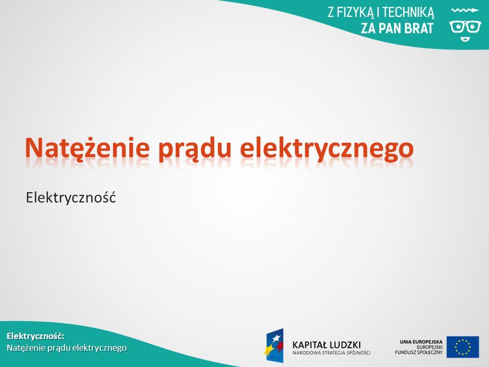 Elektryczność: Natężenie prądu elektrycznego Elektryczność