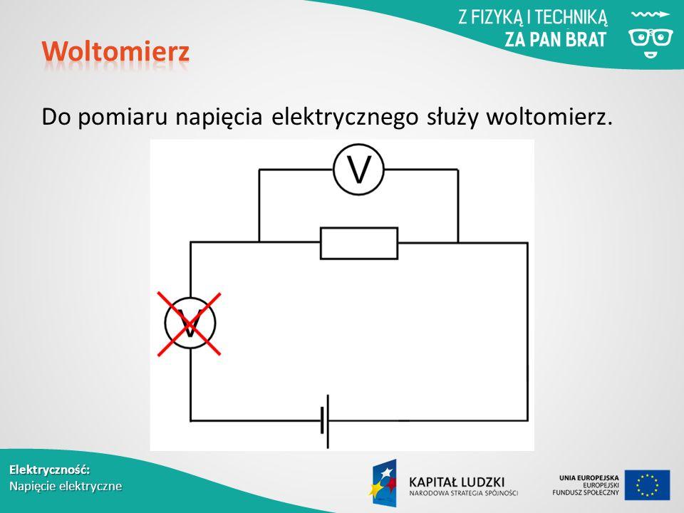Elektryczność: Napięcie elektryczne Do pomiaru napięcia elektrycznego służy woltomierz.